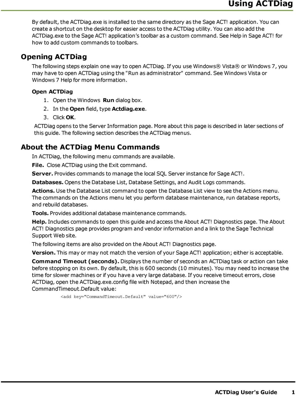 "Opening ACTDiag The following steps explain one way to open ACTDiag. If you use Windows Vista or Windows 7, you may have to open ACTDiag using the ""Run as administrator"" command."