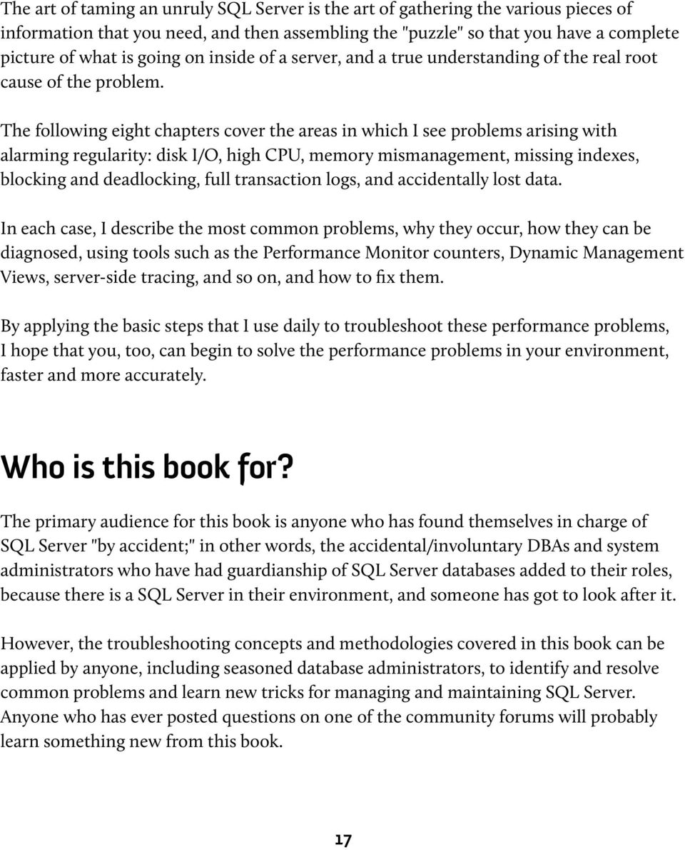 The following eight chapters cover the areas in which I see problems arising with alarming regularity: disk I/O, high CPU, memory mismanagement, missing indexes, blocking and deadlocking, full