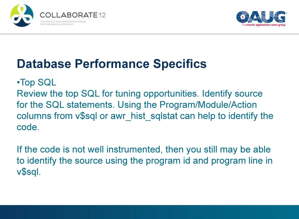 Using the Program/Module/Action columns from v$sql or awr_hist_sqlstat can help to