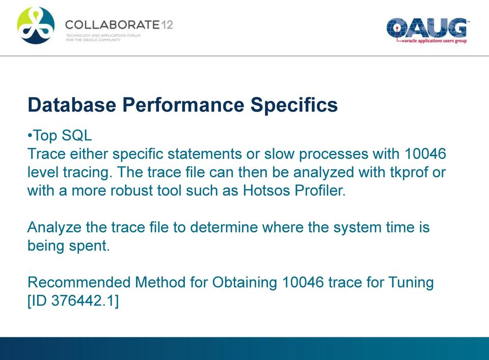The trace file can then be analyzed with tkprof or with a more robust tool such as Hotsos