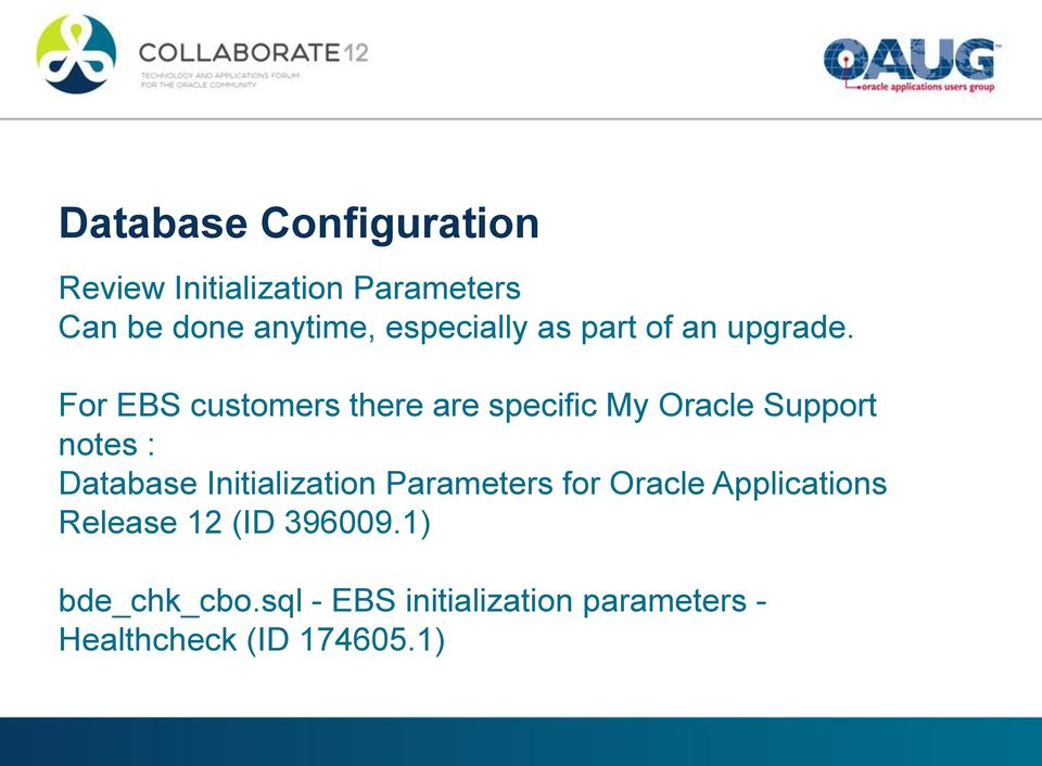 For EBS customers there are specific My Oracle Support notes : Database