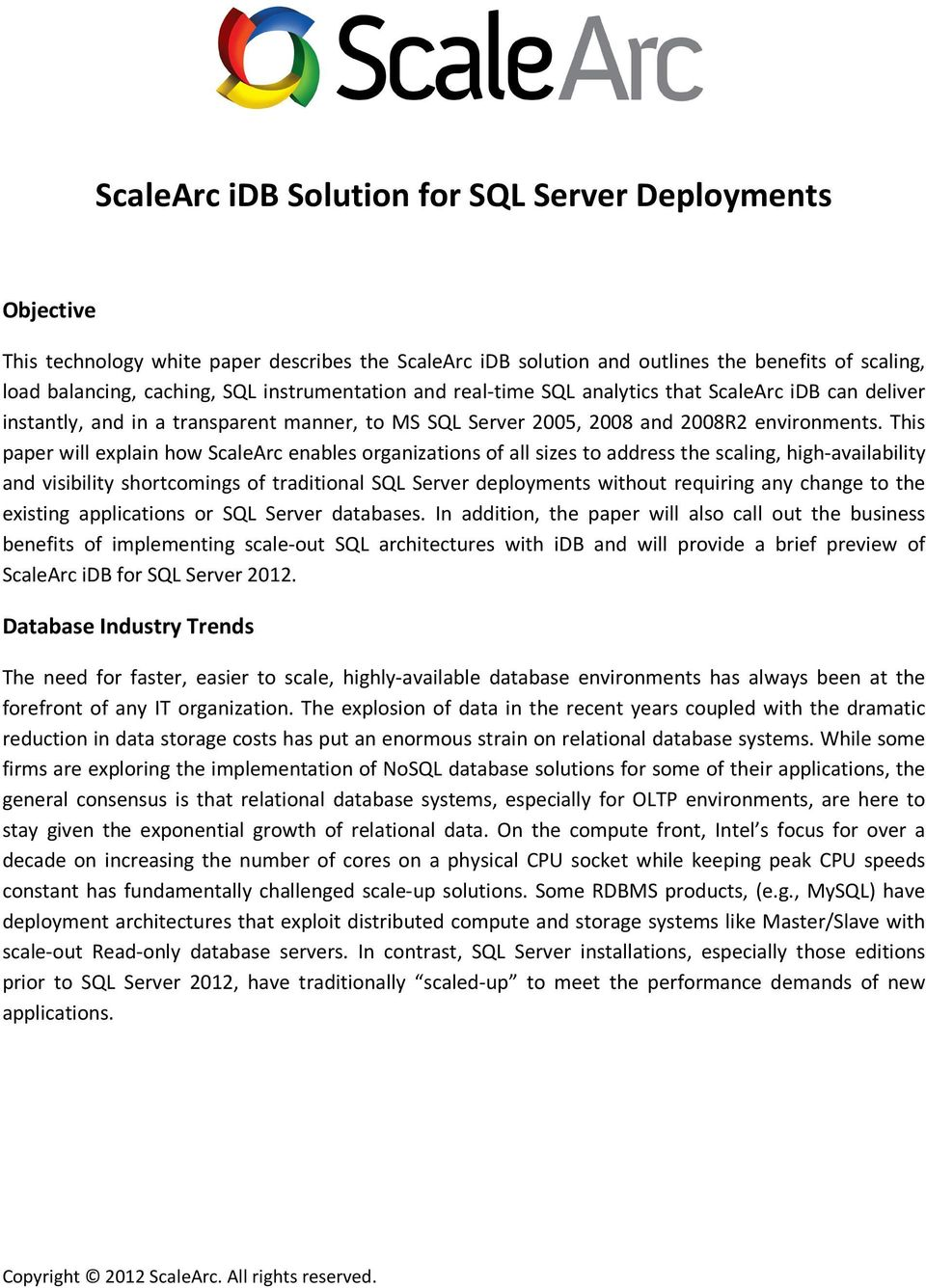This paper will explain how ScaleArc enables organizations of all sizes to address the scaling, high-availability and visibility shortcomings of traditional SQL Server deployments without requiring
