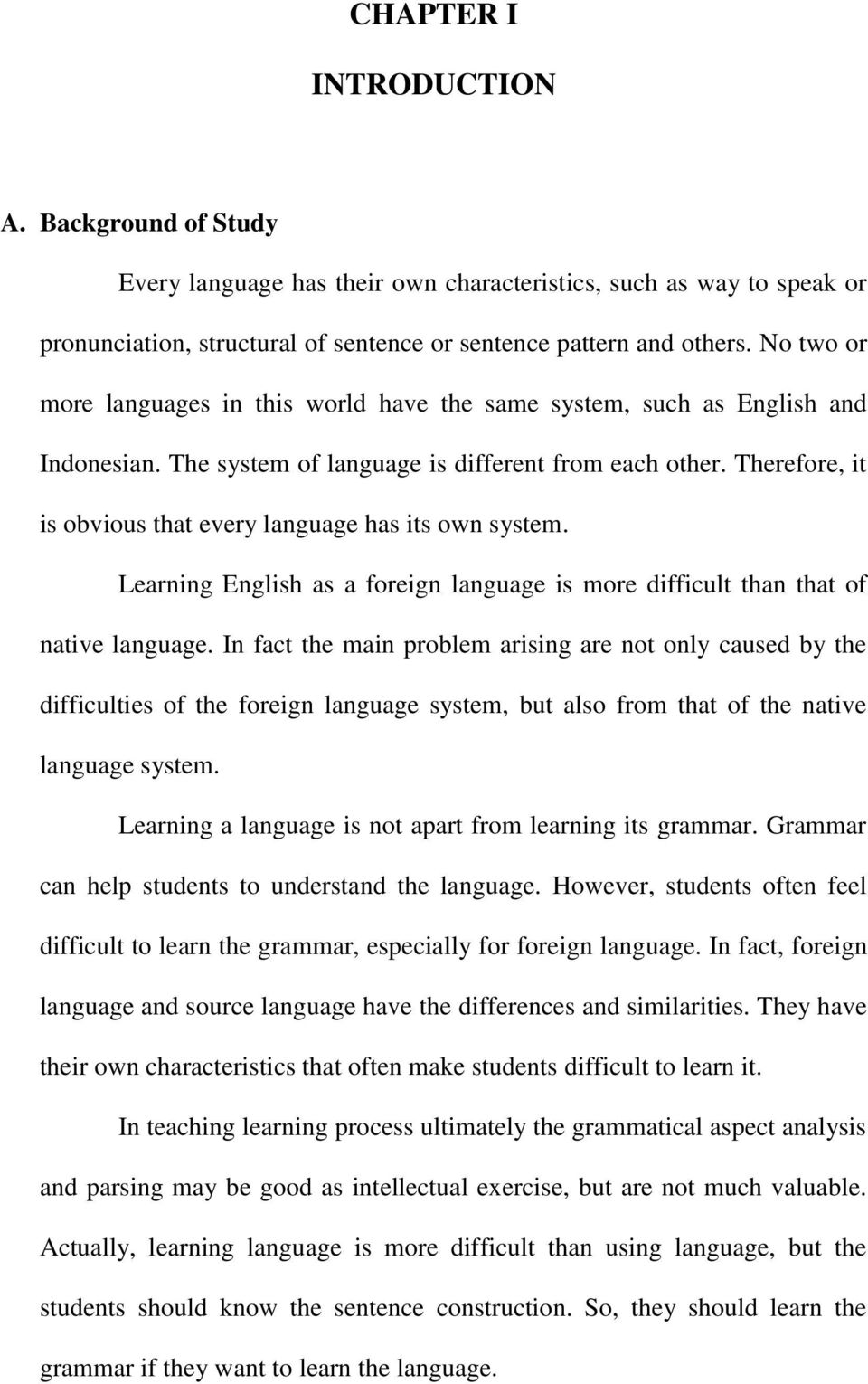 Therefore, it is obvious that every language has its own system. Learning English as a foreign language is more difficult than that of native language.