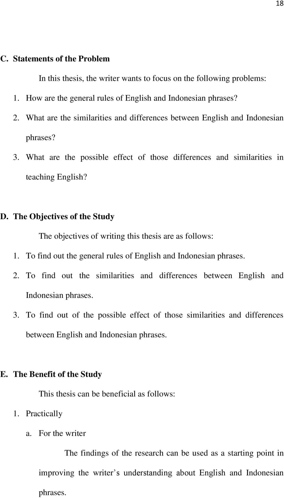 The Objectives of the Study The objectives of writing this thesis are as follows: 1. To find out the general rules of English and Indonesian phrases. 2.