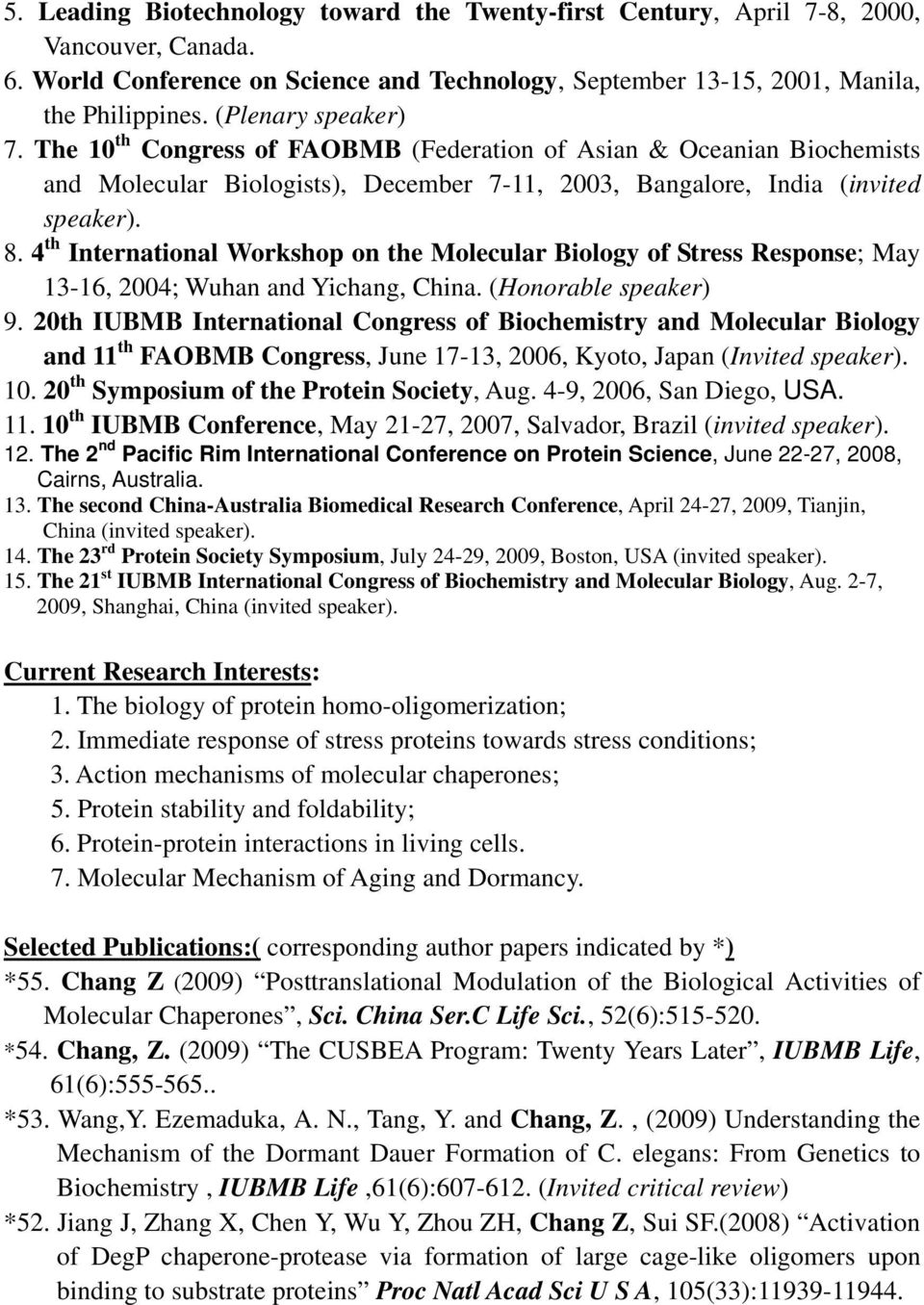 4 th International Workshop on the Molecular Biology of Stress Response; May 13-16, 2004; Wuhan and Yichang, China. (Honorable speaker) 9.