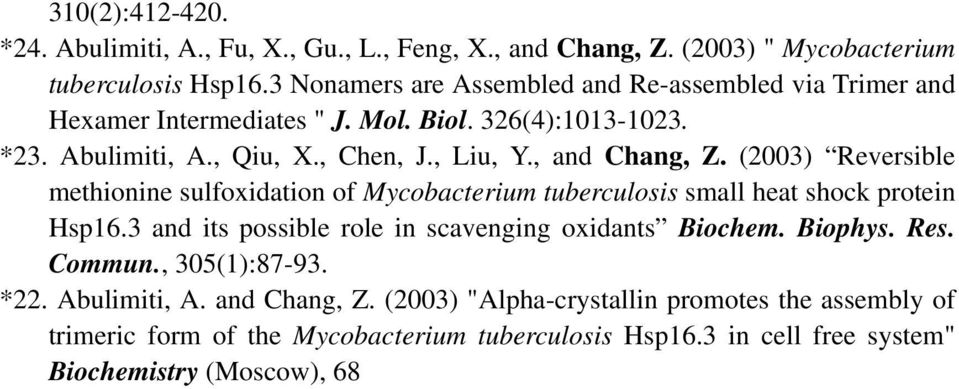 (2003) Reversible methionine sulfoxidation of Mycobacterium tuberculosis small heat shock protein Hsp16.3 and its possible role in scavenging oxidants Biochem. Biophys. Res. Commun., 305(1):87-93.