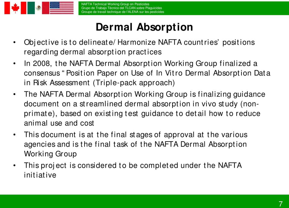 document on a streamlined dermal absorption in vivo study (nonprimate), based on existing test guidance to detail how to reduce animal use and cost This document is at the final