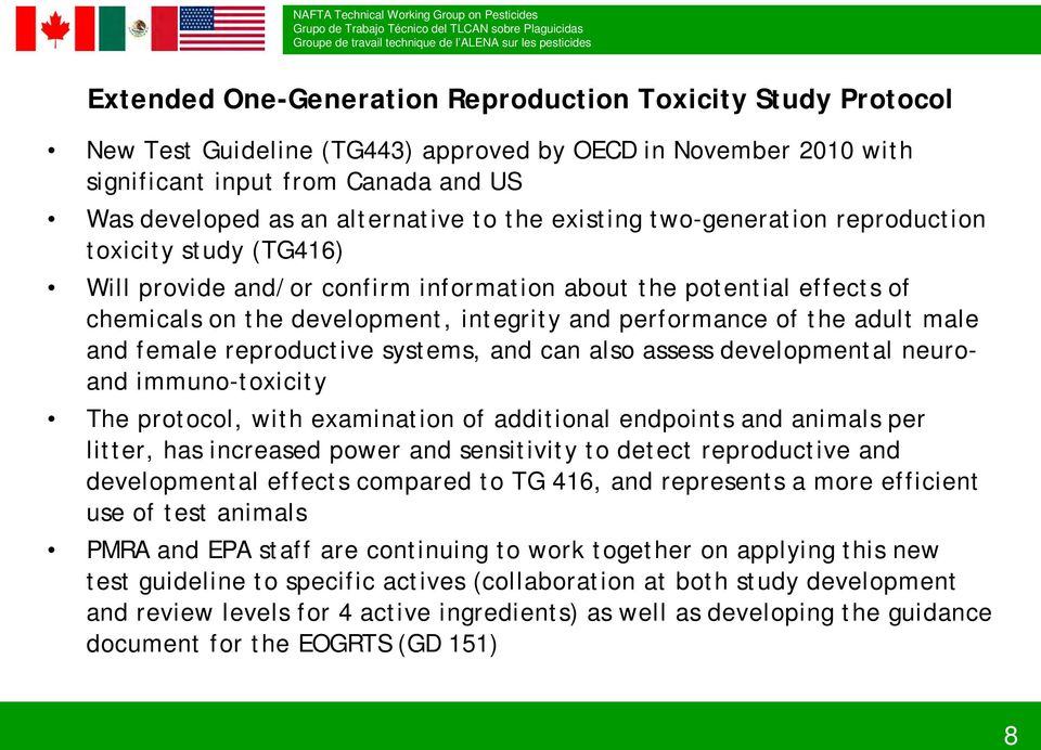 adult male and female reproductive systems, and can also assess developmental neuroand immuno-toxicity The protocol, with examination of additional endpoints and animals per litter, has increased
