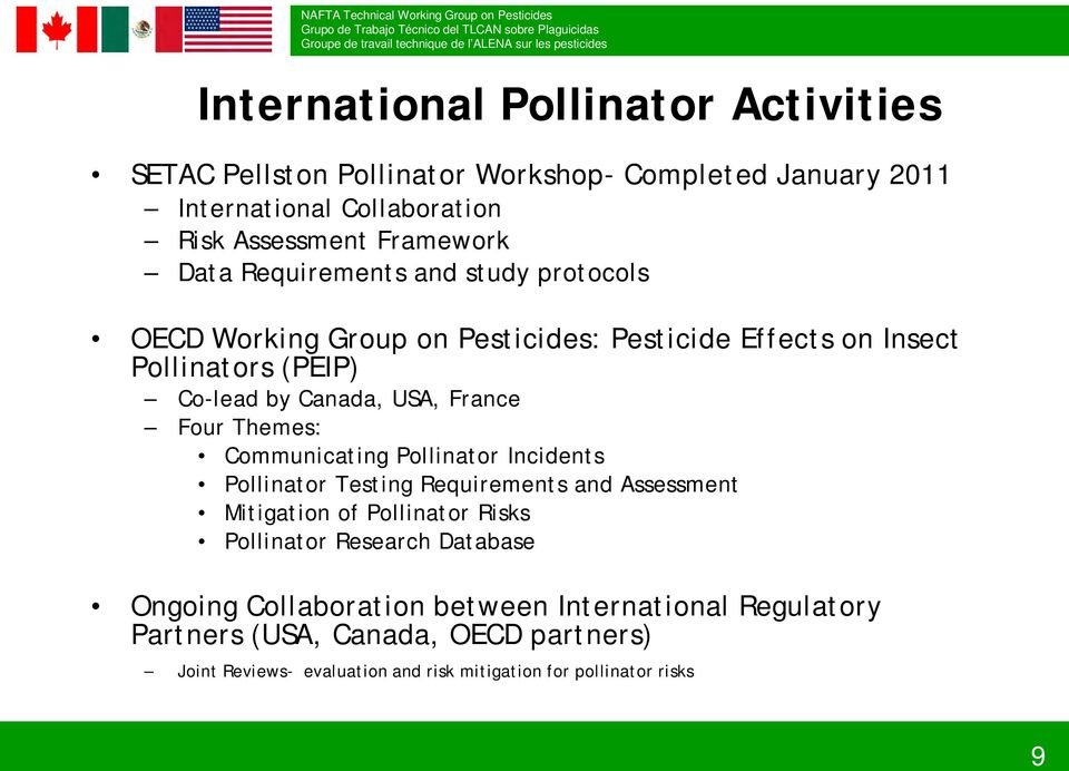 Themes: Communicating Pollinator Incidents Pollinator Testing Requirements and Assessment Mitigation of Pollinator Risks Pollinator Research Database