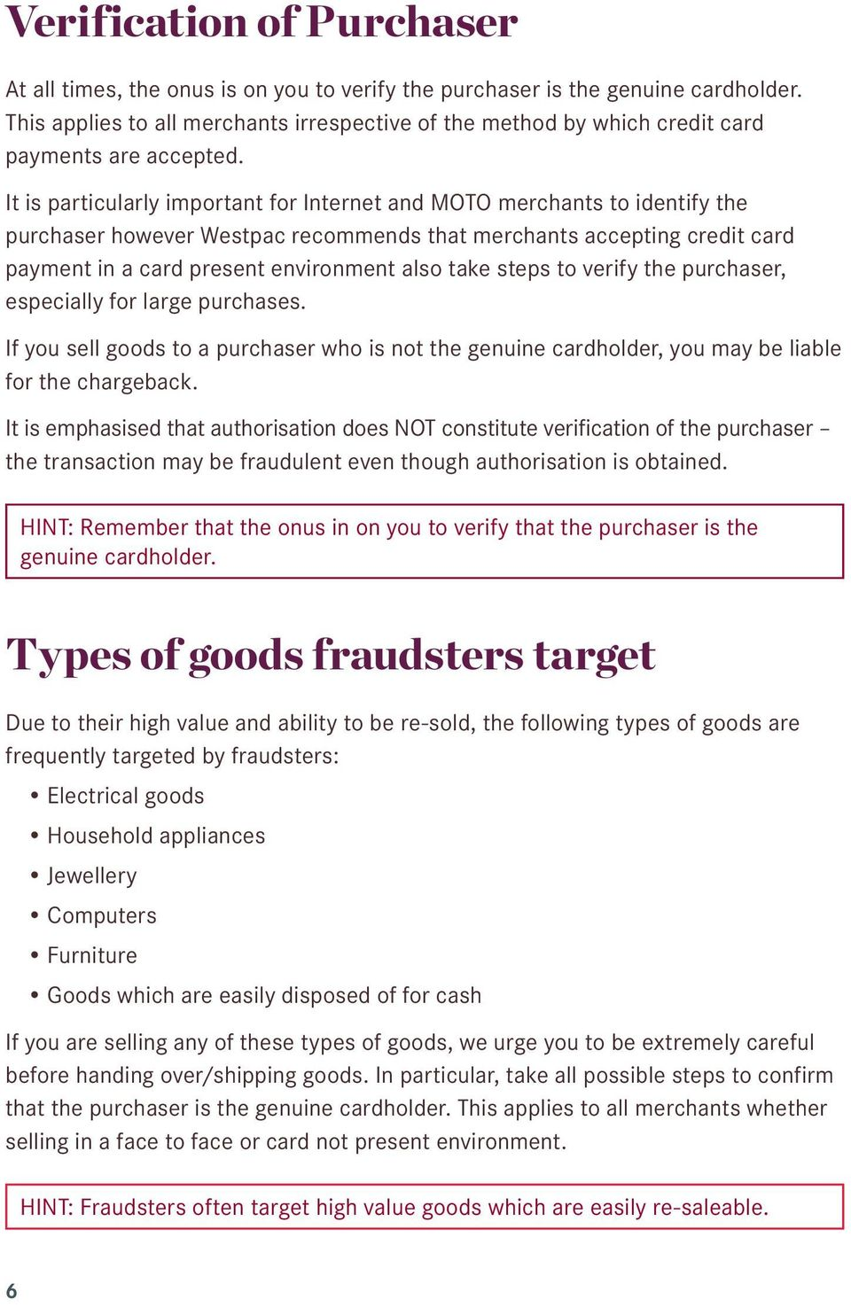 It is particularly important for Internet and MOTO merchants to identify the purchaser however Westpac recommends that merchants accepting credit card payment in a card present environment also take