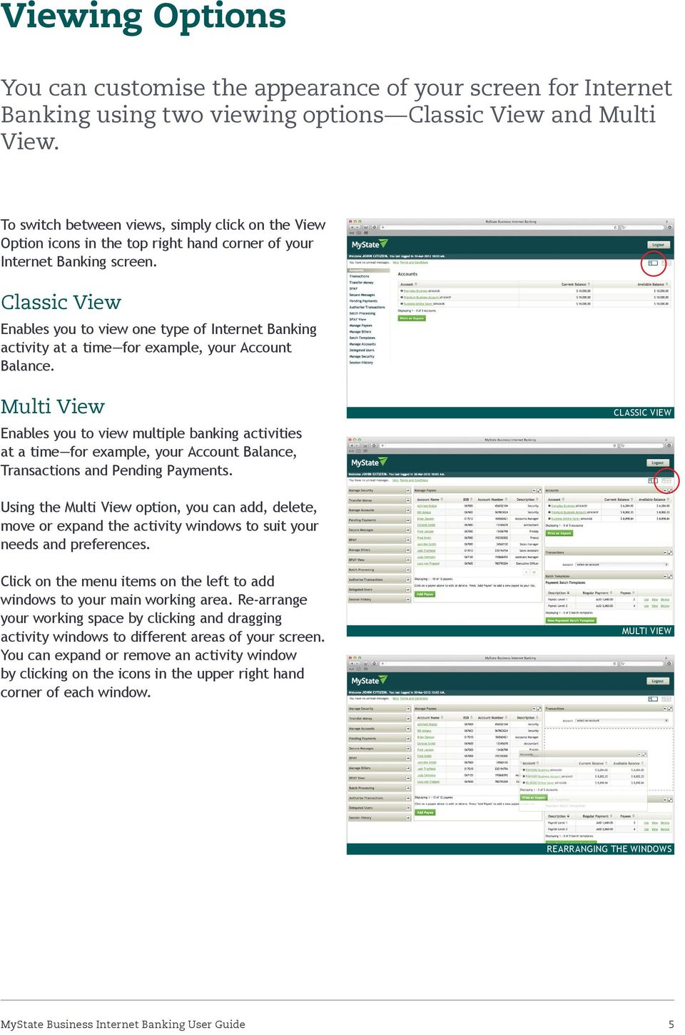 Classic View Enables you to view one type of Internet Banking activity at a time for example, your Account Balance.
