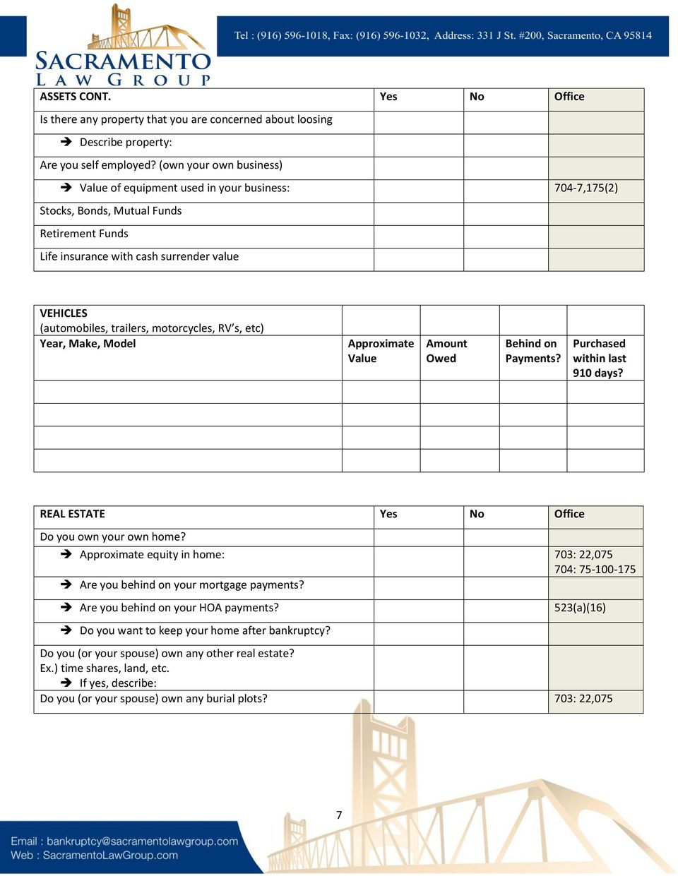 motorcycles, RV s, etc) Year, Make, Model Approximate Value Amount Owed Behind on Payments? Purchased within last 910 days? REAL ESTATE Yes No Office Do you own your own home?