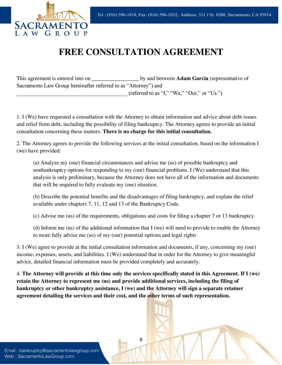 The Attorney agrees to provide an initial consultation concerning these matters. There is no charge for this initial consultation. 2.