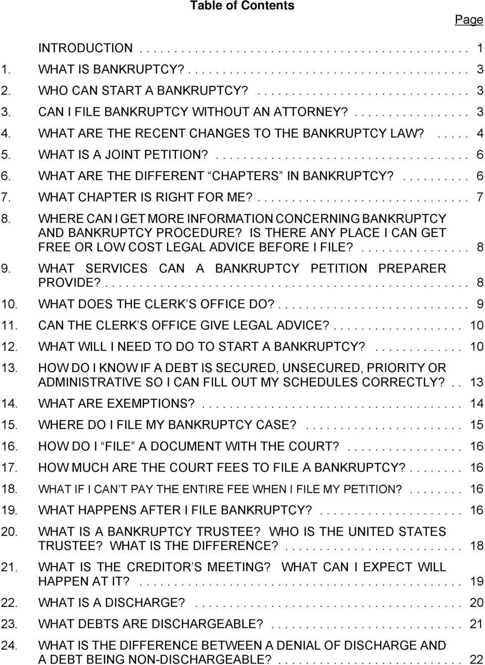 WHERE CAN I GET MORE INFORMATION CONCERNING BANKRUPTCY AND BANKRUPTCY PROCEDURE? IS THERE ANY PLACE I CAN GET FREE OR LOW COST LEGAL ADVICE BEFORE I FILE?... 8 9.