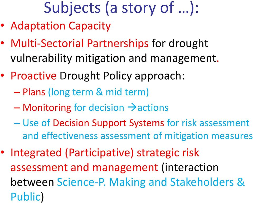 Proactive Drought Policy approach: Plans (long term & mid term) Monitoring for decision actions Use of Decision