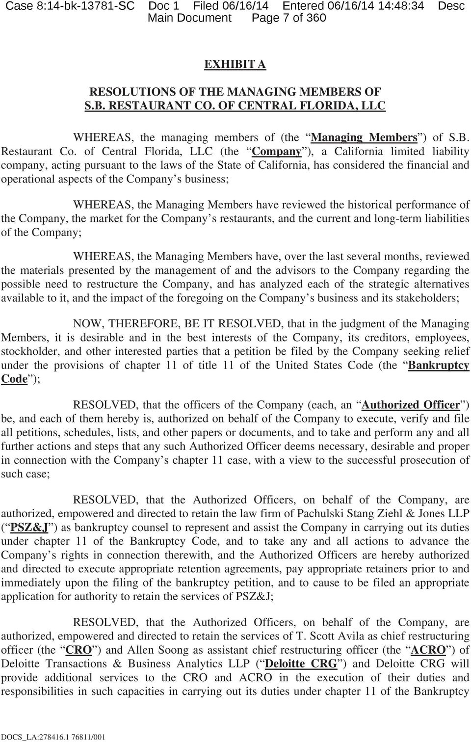 Company s business; WHEREAS, the Managing Members have reviewed the historical performance of the Company, the market for the Company s restaurants, and the current and long-term liabilities of the