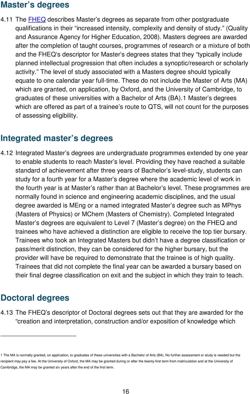 Masters degrees are awarded after the completion of taught courses, programmes of research or a mixture of both and the FHEQ s descriptor for Master s degrees states that they typically include