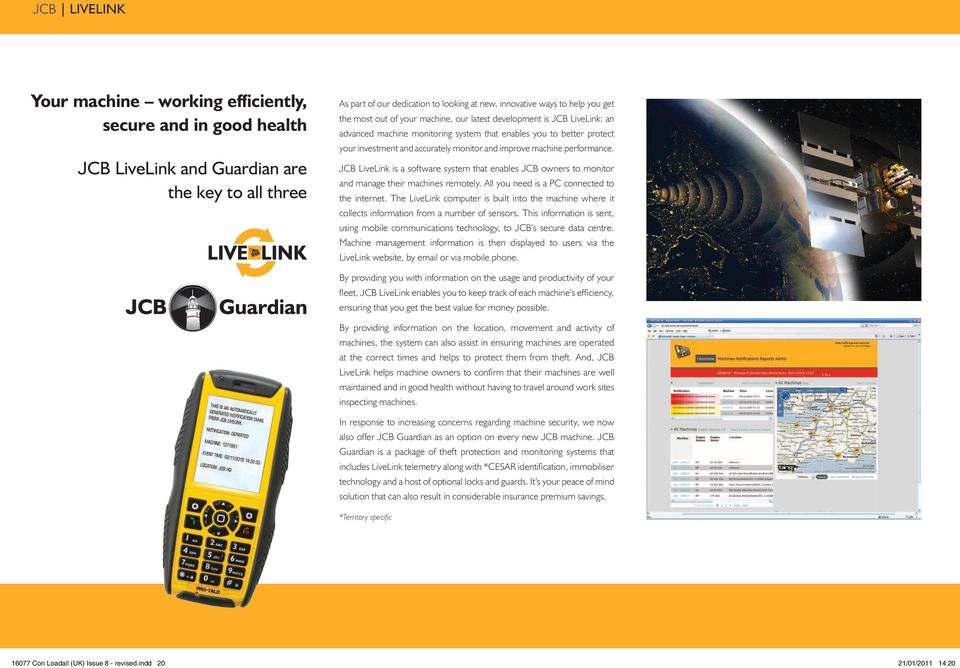machine performance. JCB LiveLink is a software system that enables JCB owners to monitor and manage their machines remotely. All you need is a PC connected to the internet.