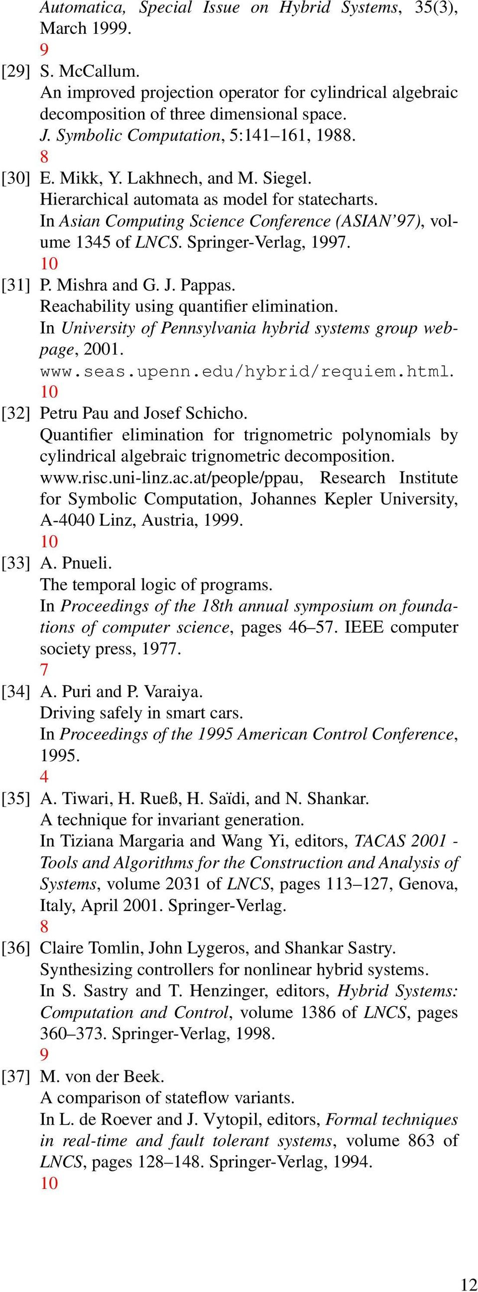 Springer-Verlag, 997. 0 [3] P. Mishra and G. J. Pappas. Reachability using quantifier elimination. In University of Pennsylvania hybrid systems group webpage, 200. www.seas.upenn.edu/hybrid/requiem.
