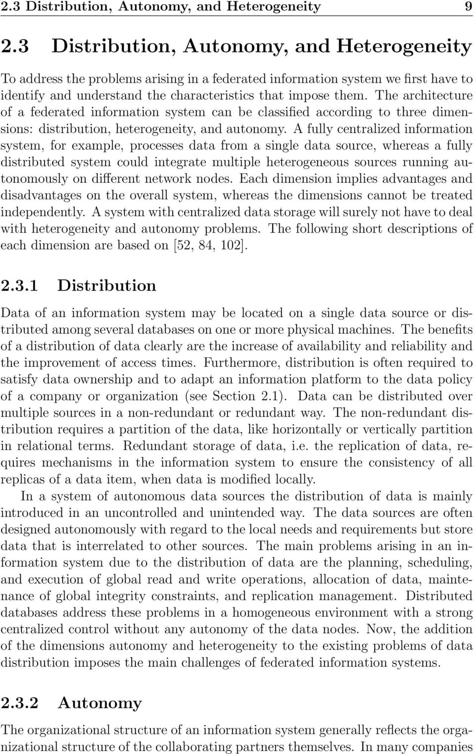 The architecture of a federated information system can be classified according to three dimensions: distribution, heterogeneity, and autonomy.