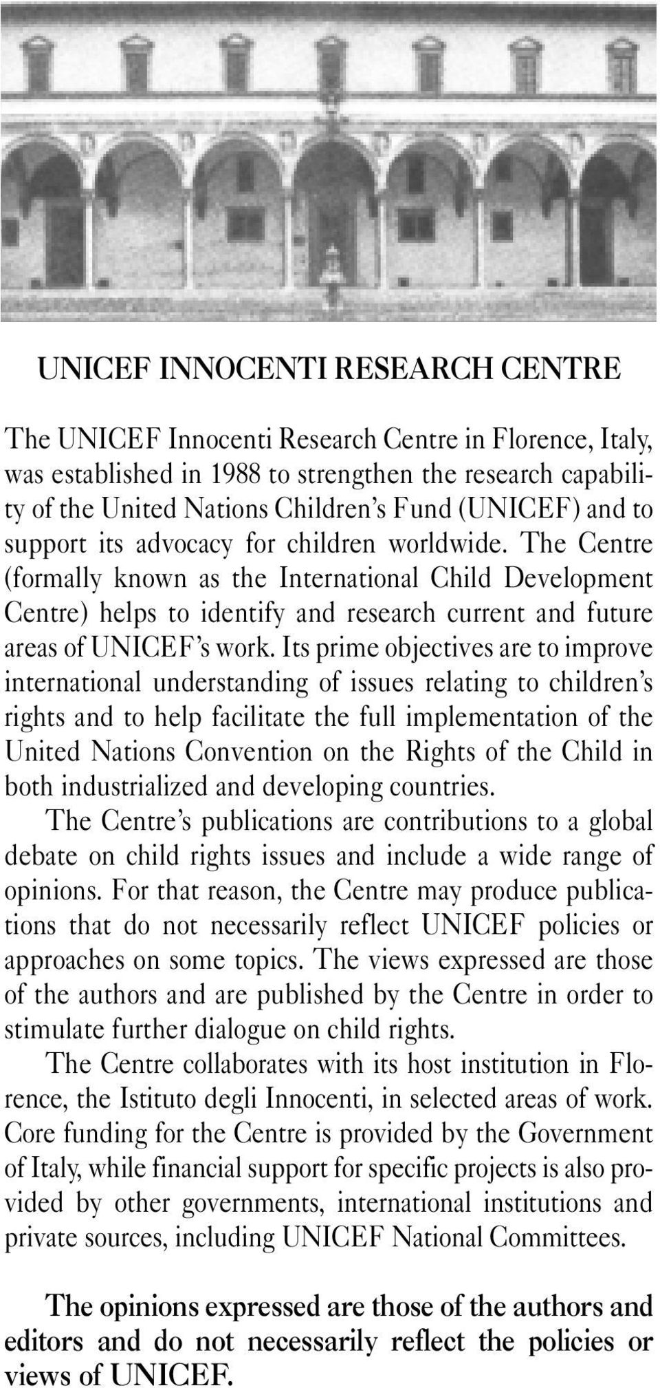 Its prime objectives are to improve international understanding of issues relating to children s rights and to help facilitate the full implementation of the United Nations Convention on the Rights