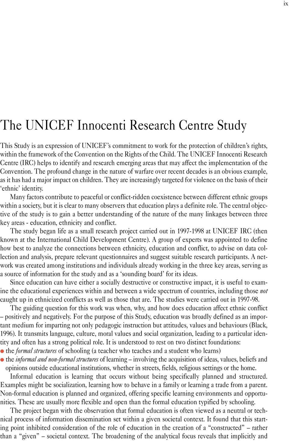 The UNICEF Innocenti Research Centre (IRC) helps to identify and research emerging areas that may affect the implementation of the Convention.