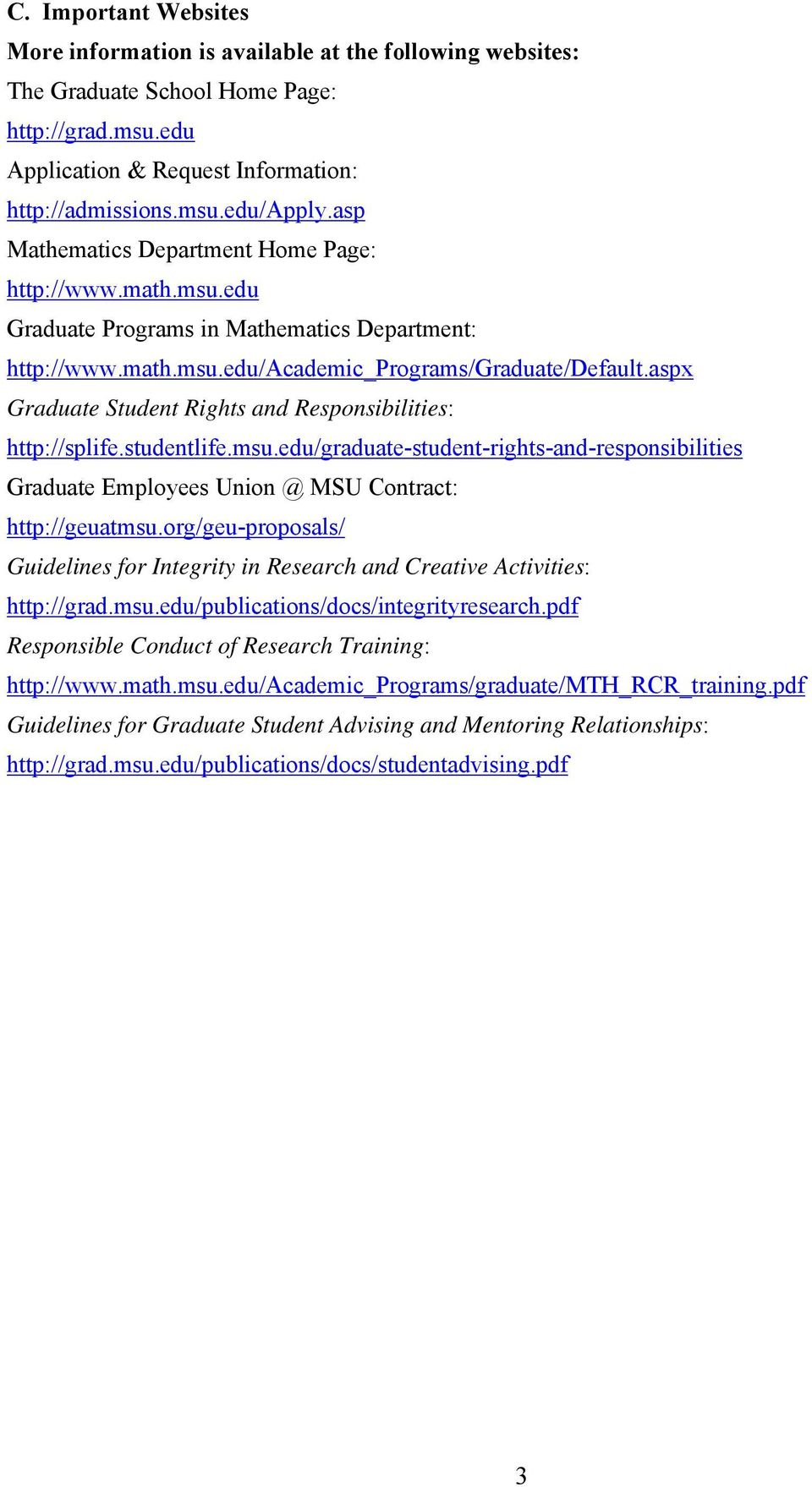 aspx Graduate Student Rights and Responsibilities: http://splife.studentlife.msu.edu/graduate-student-rights-and-responsibilities Graduate Employees Union @ MSU Contract: http://geuatmsu.