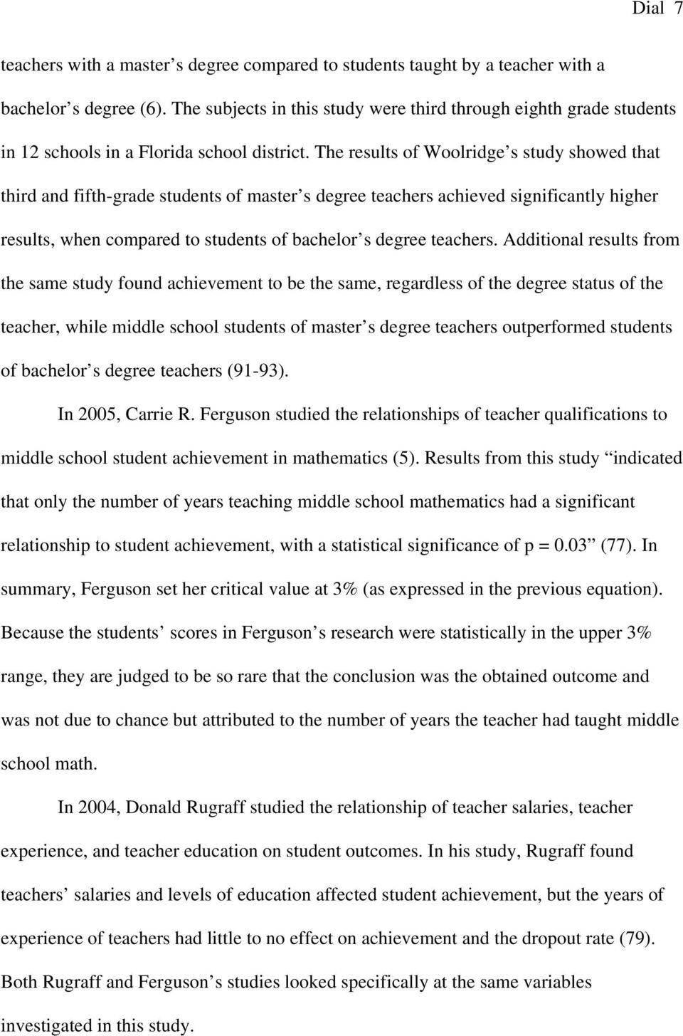 The results of Woolridge s study showed that third and fifth-grade students of master s degree teachers achieved significantly higher results, when compared to students of bachelor s degree teachers.