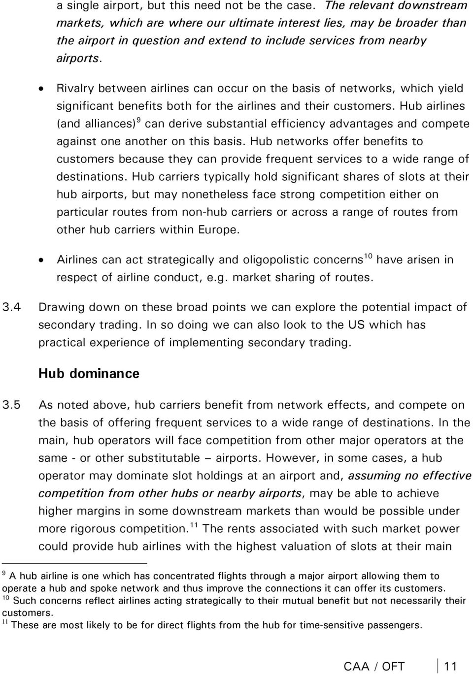 Rivalry between airlines can occur on the basis of networks, which yield significant benefits both for the airlines and their customers.