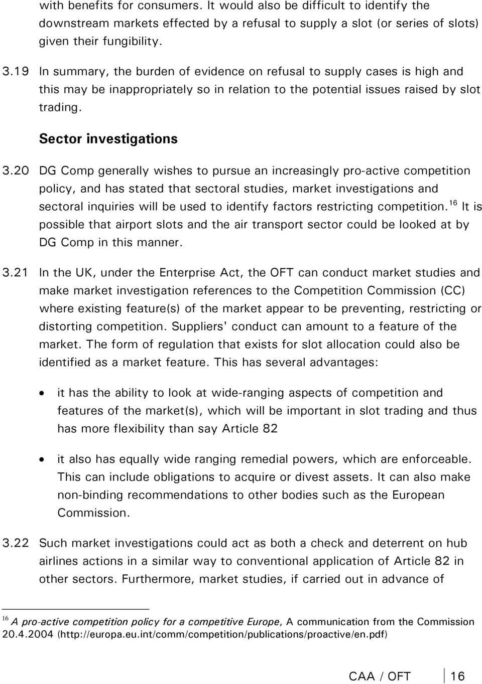 20 DG Comp generally wishes to pursue an increasingly pro-active competition policy, and has stated that sectoral studies, market investigations and sectoral inquiries will be used to identify
