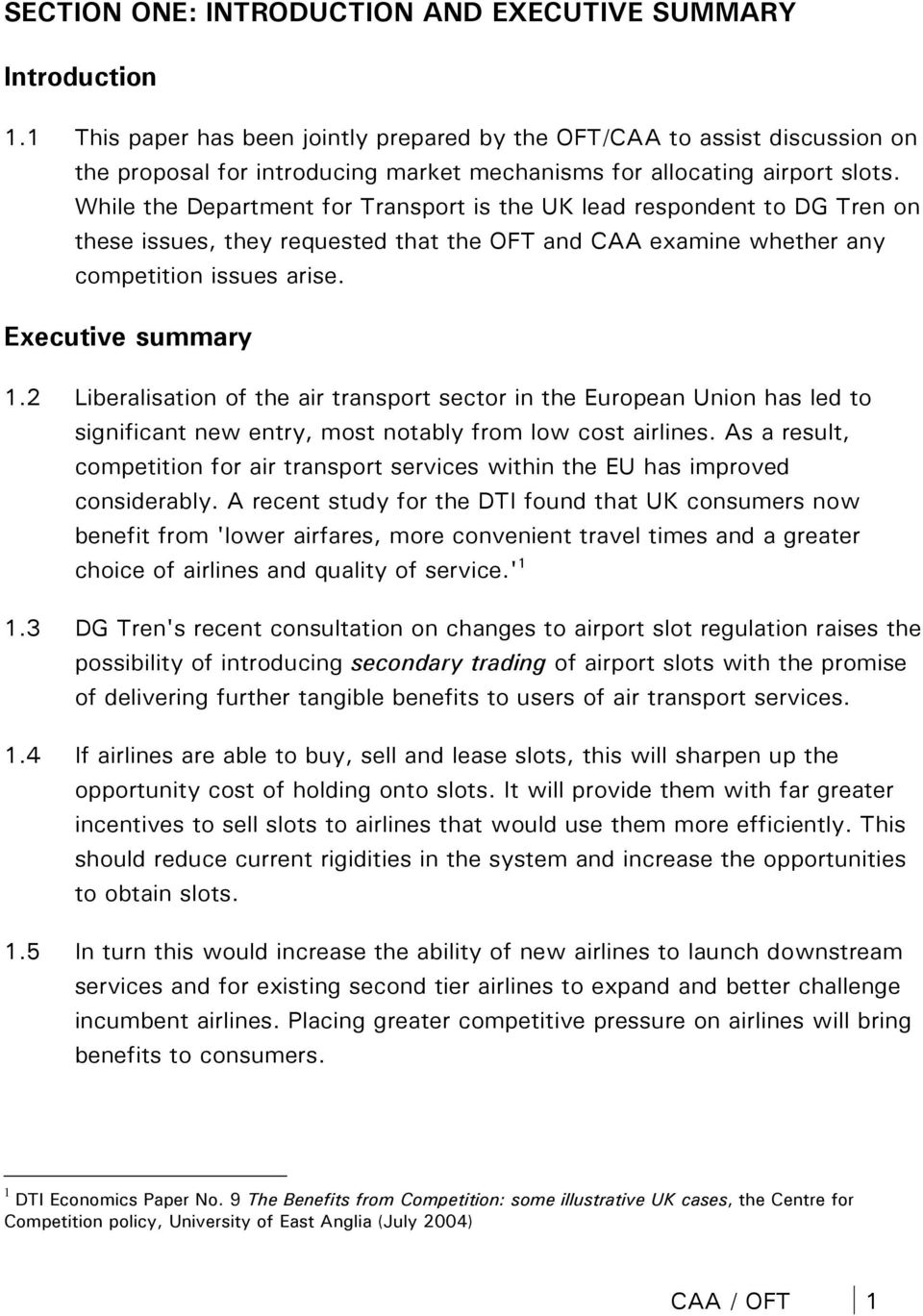 While the Department for Transport is the UK lead respondent to DG Tren on these issues, they requested that the OFT and CAA examine whether any competition issues arise. Executive summary 1.