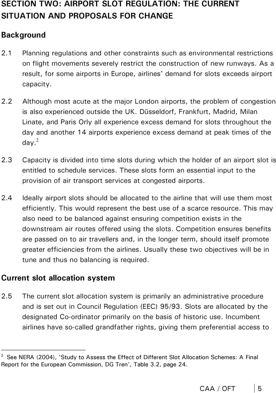 As a result, for some airports in Europe, airlines' demand for slots exceeds airport capacity. 2.