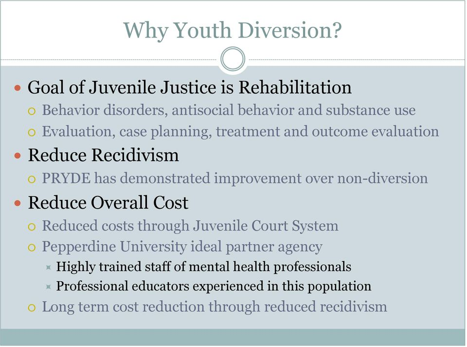 treatment and outcome evaluation Reduce Recidivism PRYDE has demonstrated improvement over non-diversion Reduce Overall Cost