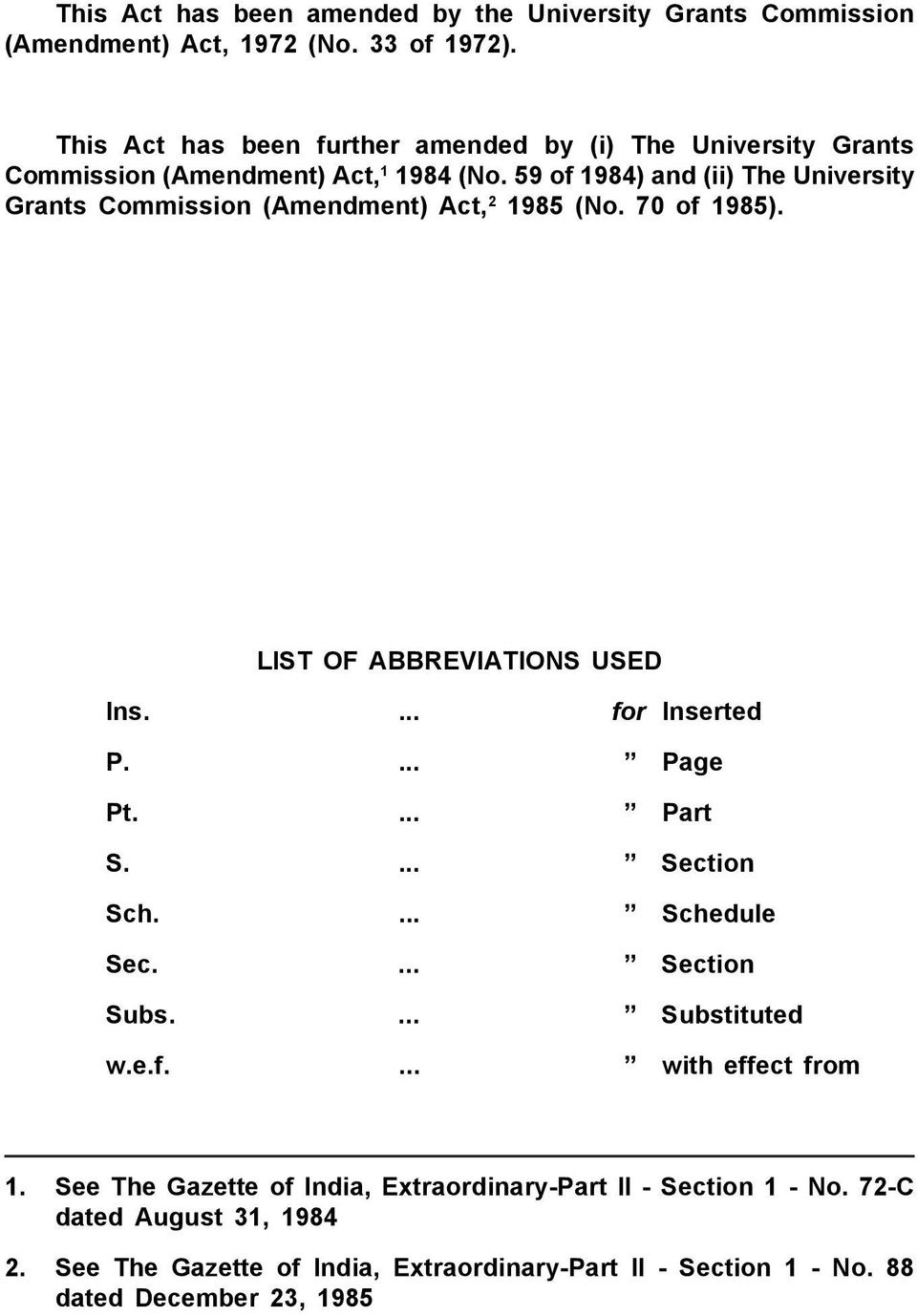 59 of 1984) and (ii) The University Grants Commission (Amendment) Act, 2 1985 (No. 70 of 1985). LIST OF ABBREVIATIONS USED Ins.... for Inserted P.... Page Pt.