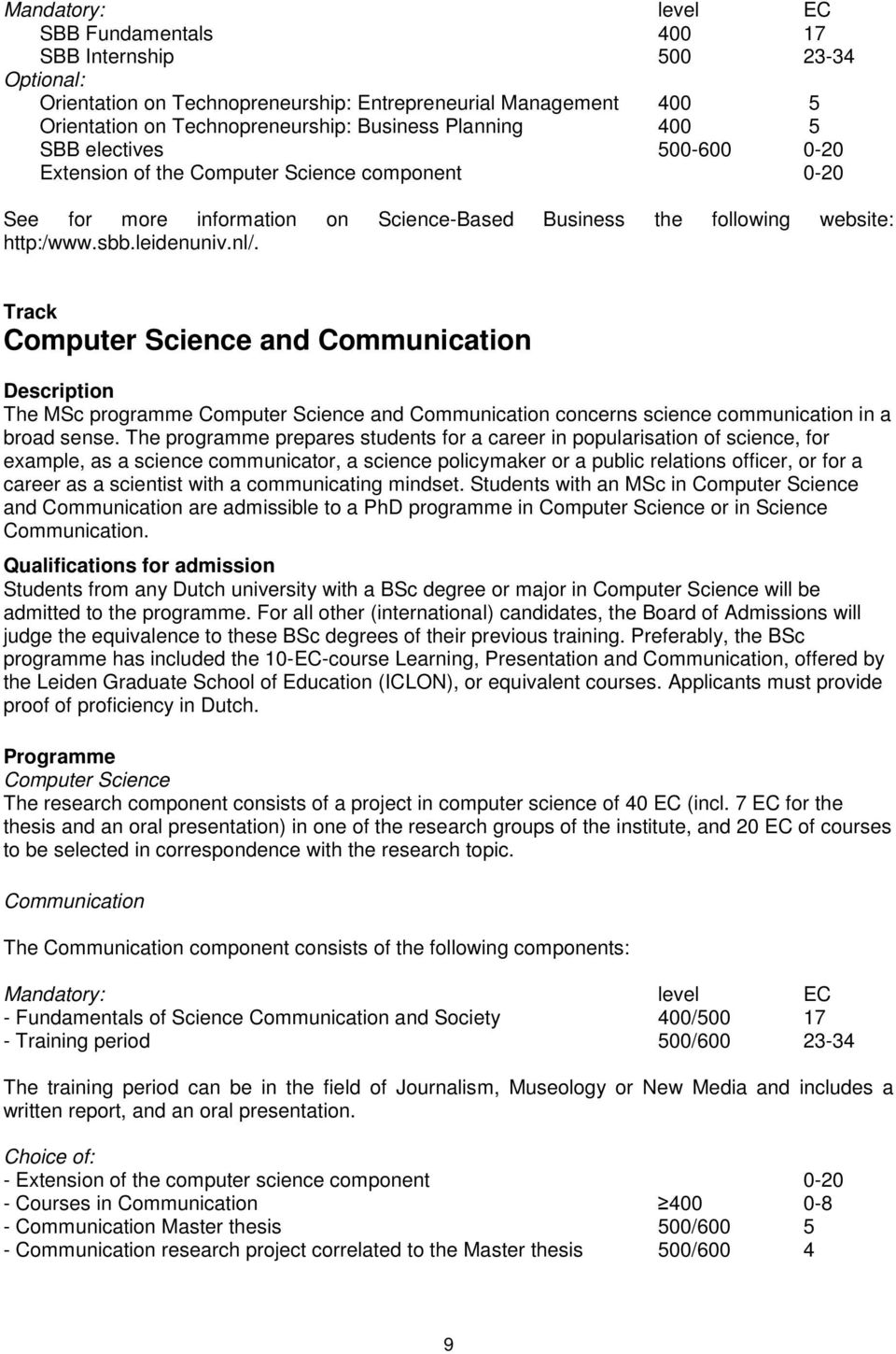 Computer Science and Communication The MSc programme Computer Science and Communication concerns science communication in a broad sense.