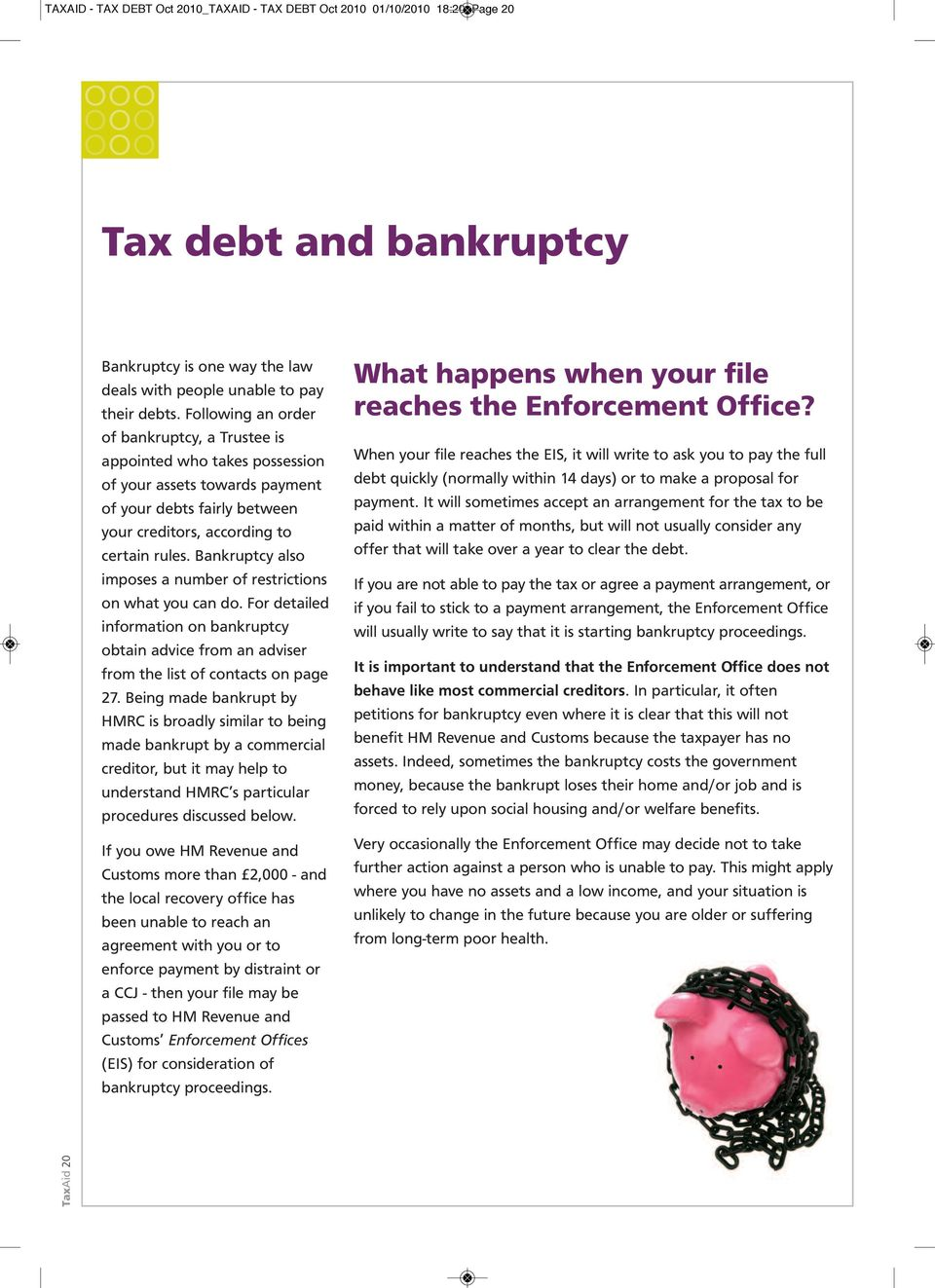 Bankruptcy also imposes a number of restrictions on what you can do. For detailed information on bankruptcy obtain advice from an adviser from the list of contacts on page 27.