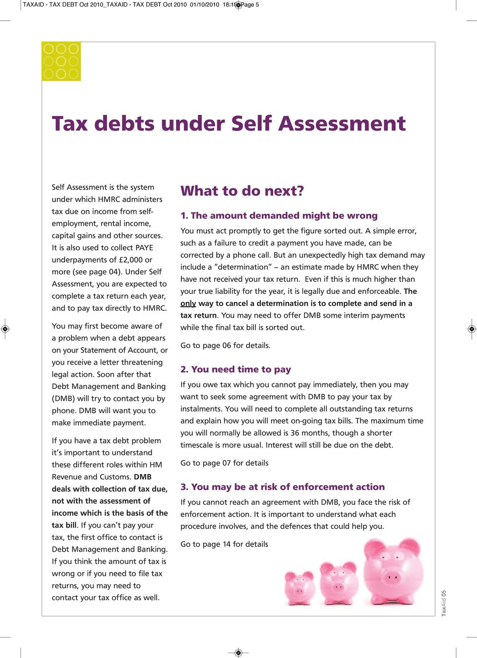 Under Self Assessment, you are expected to complete a tax return each year, and to pay tax directly to HMRC.