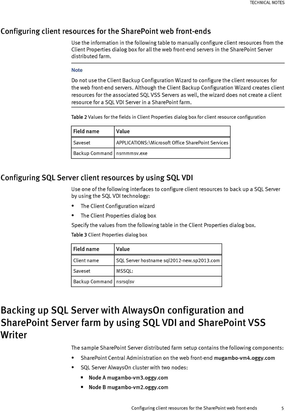 Although the Client Backup Configuration Wizard creates client resources for the associated SQL VSS Servers as well, the wizard does not create a client resource for a SQL VDI Server in a SharePoint