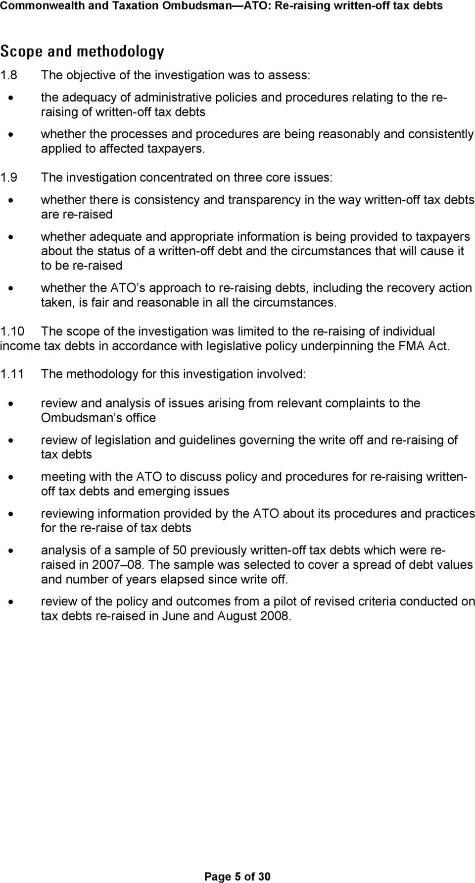 9 The investigation concentrated on three core issues: whether there is consistency and transparency in the way written-off tax debts are re-raised whether adequate and appropriate information is