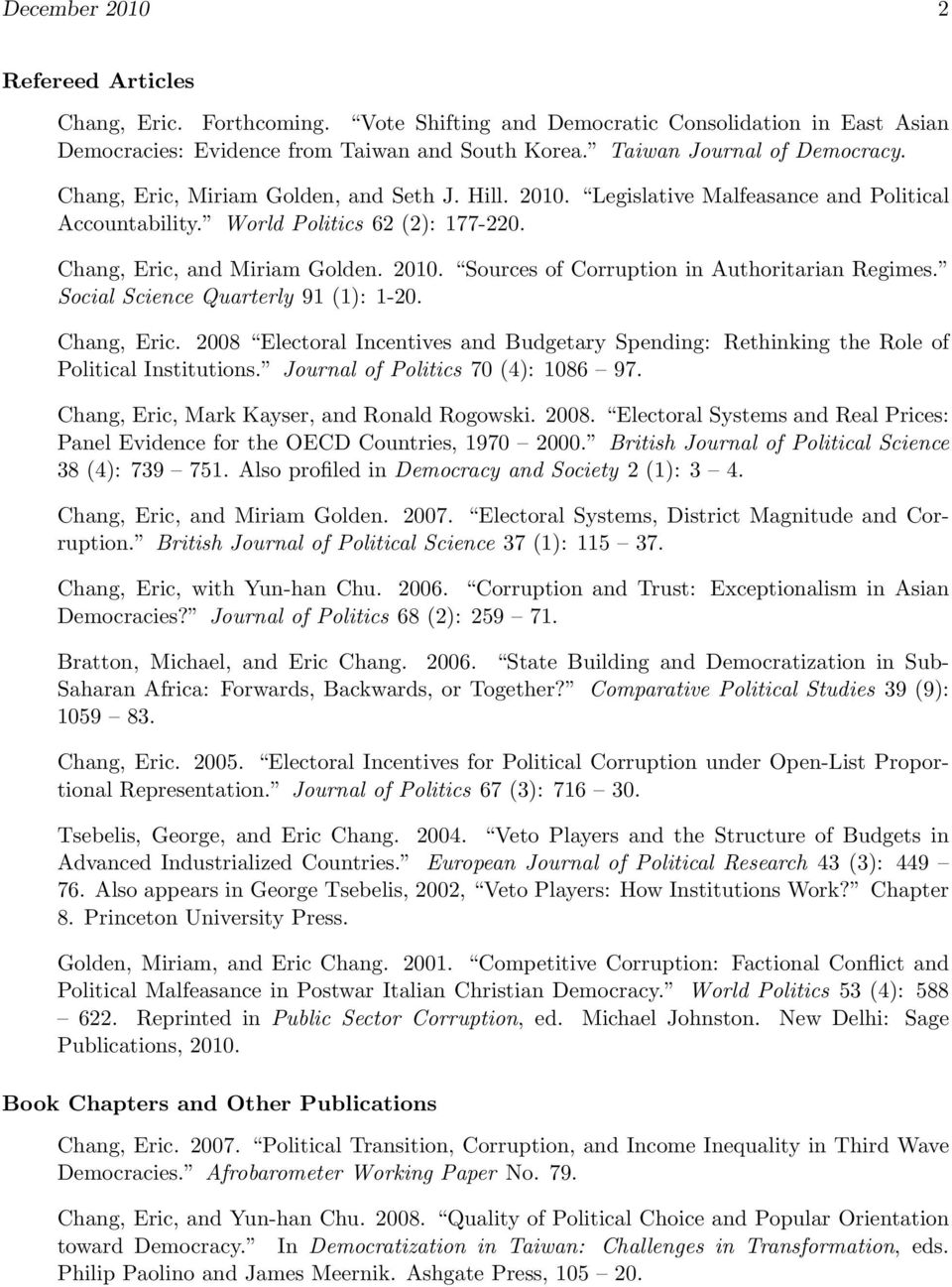 Social Science Quarterly 91 (1): 1-20. Chang, Eric. 2008 Electoral Incentives and Budgetary Spending: Rethinking the Role of Political Institutions. Journal of Politics 70 (4): 1086 97.