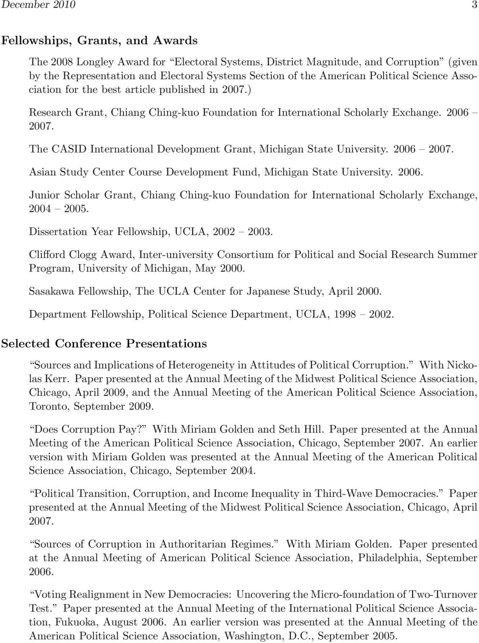 The CASID International Development Grant, Michigan State University. 2006 2007. Asian Study Center Course Development Fund, Michigan State University. 2006. Junior Scholar Grant, Chiang Ching-kuo Foundation for International Scholarly Exchange, 2004 2005.
