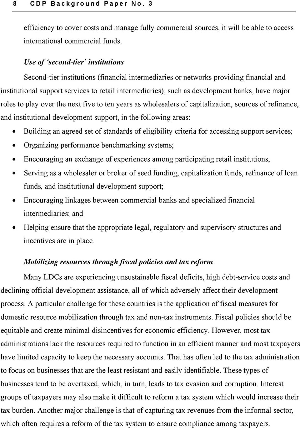 banks, have major roles to play over the next five to ten years as wholesalers of capitalization, sources of refinance, and institutional development support, in the following areas: Building an