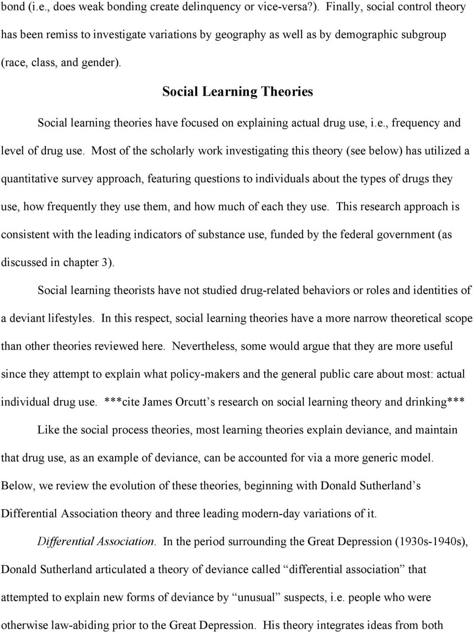 Social Learning Theories Social learning theories have focused on explaining actual drug use, i.e., frequency and level of drug use.
