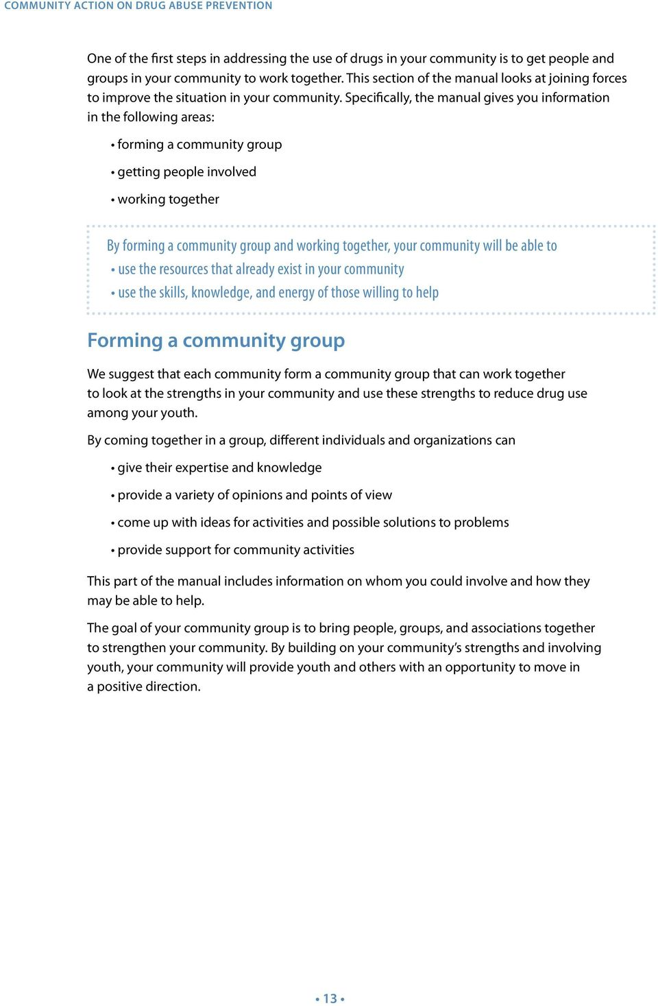 Specifically, the manual gives you information in the following areas: forming a community group getting people involved working together By forming a community group and working together, your