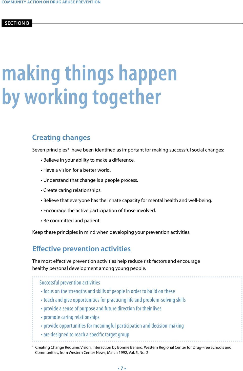Encourage the active participation of those involved. Be committed and patient. Keep these principles in mind when developing your prevention activities.