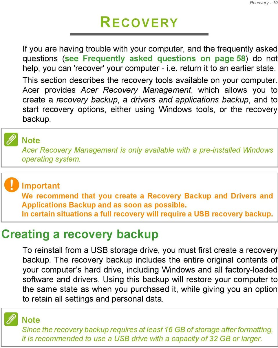 Acer provides Acer Recovery Management, which allows you to create a recovery backup, a drivers and applications backup, and to start recovery options, either using Windows tools, or the recovery