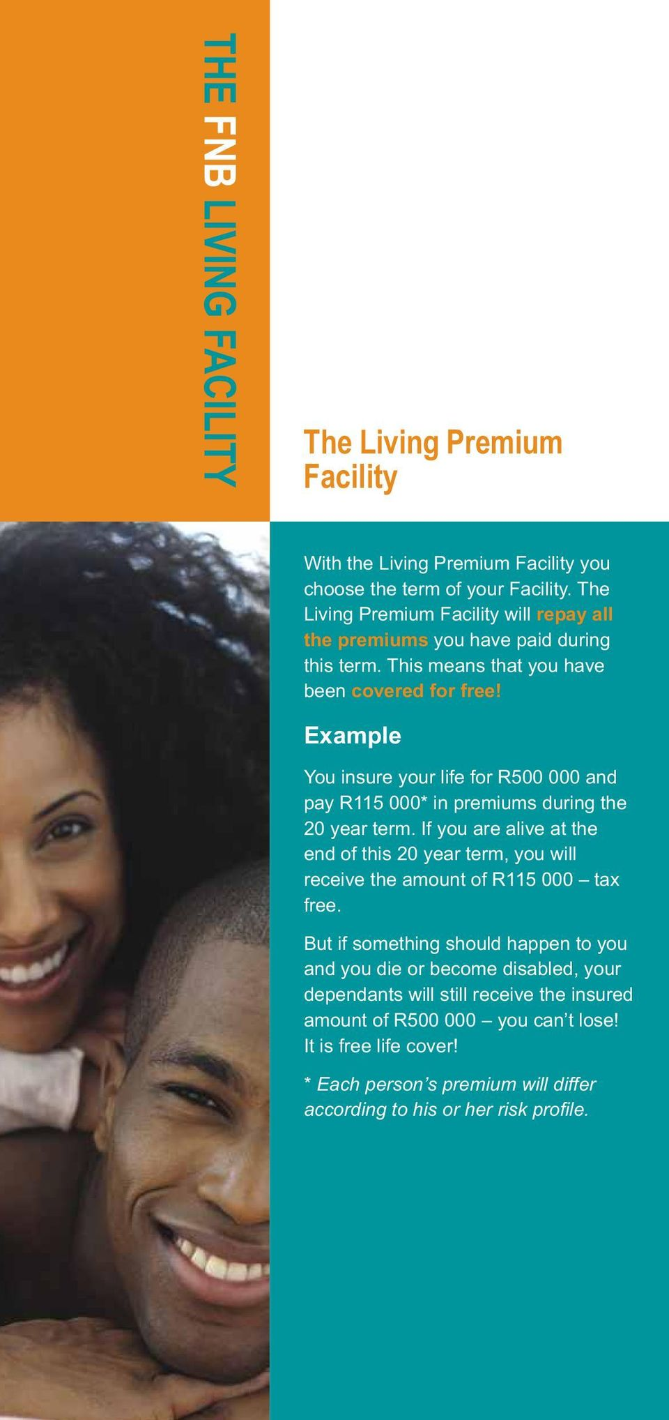 Example You insure your life for R500 000 and pay R115 000* in premiums during the 20 year term.