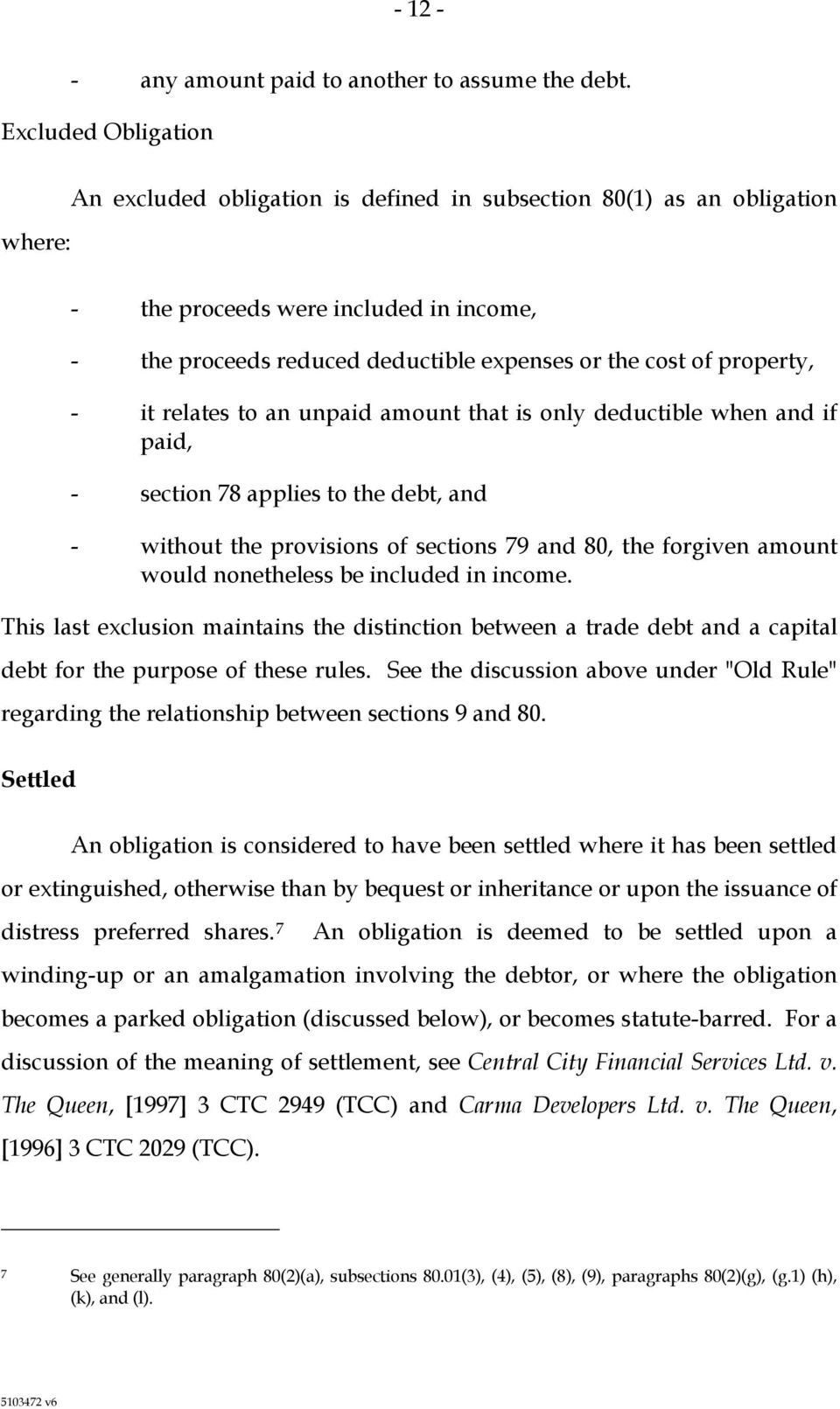 property, - it relates to an unpaid amount that is only deductible when and if paid, - section 78 applies to the debt, and - without the provisions of sections 79 and 80, the forgiven amount would