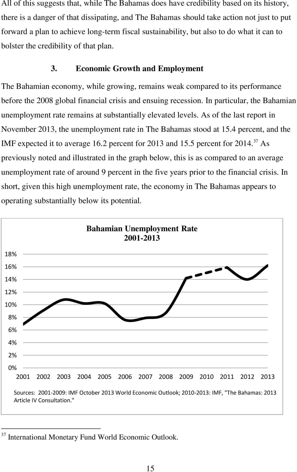 Economic Growth and Employment The Bahamian economy, while growing, remains weak compared to its performance before the 2008 global financial crisis and ensuing recession.