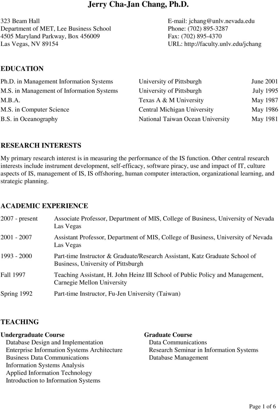 S. in Management of Information Systems University of Pittsburgh July 1995 M.B.A. Texas A & M University May 1987 M.S. in Computer Science Central Michigan University May 1986 B.S. in Oceanography National Taiwan Ocean University May 1981 RESEARCH INTERESTS My primary research interest is in measuring the performance of the IS function.